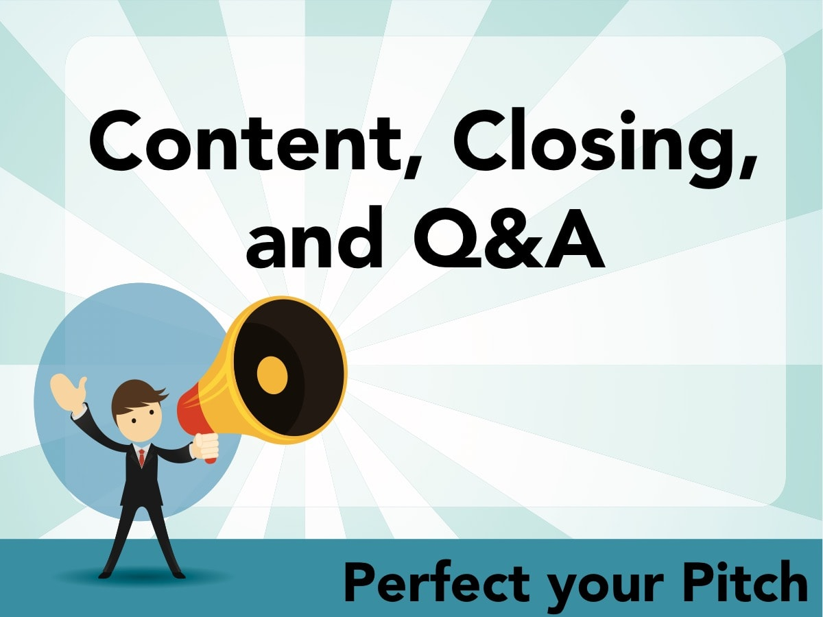Perfect your Pitch - Content, Close, and Q&A