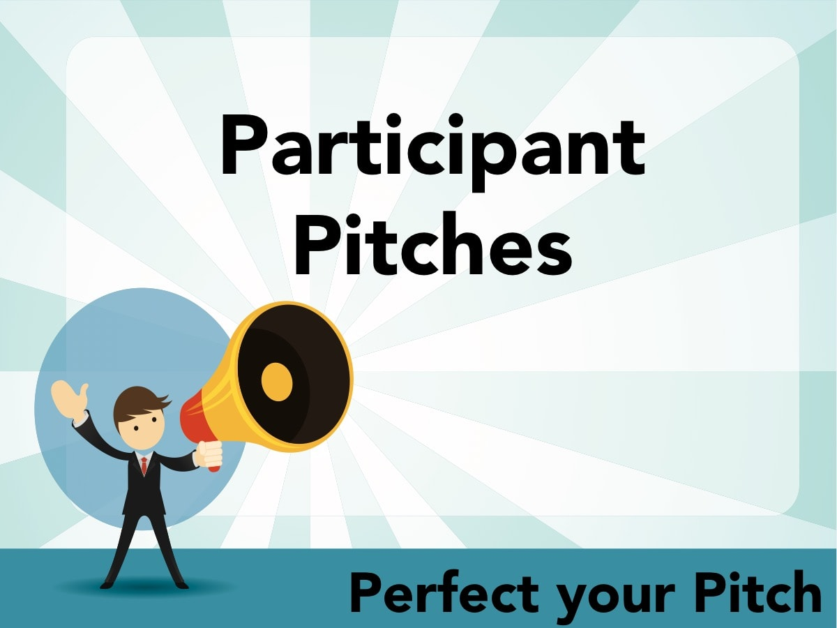 Perfect your Pitch - Participant Pitches
