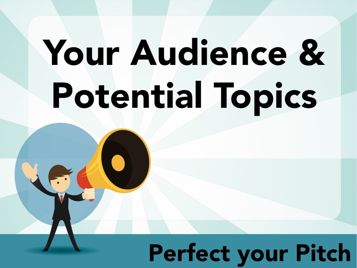 Perfect your Pitch - Your Audience & Topics