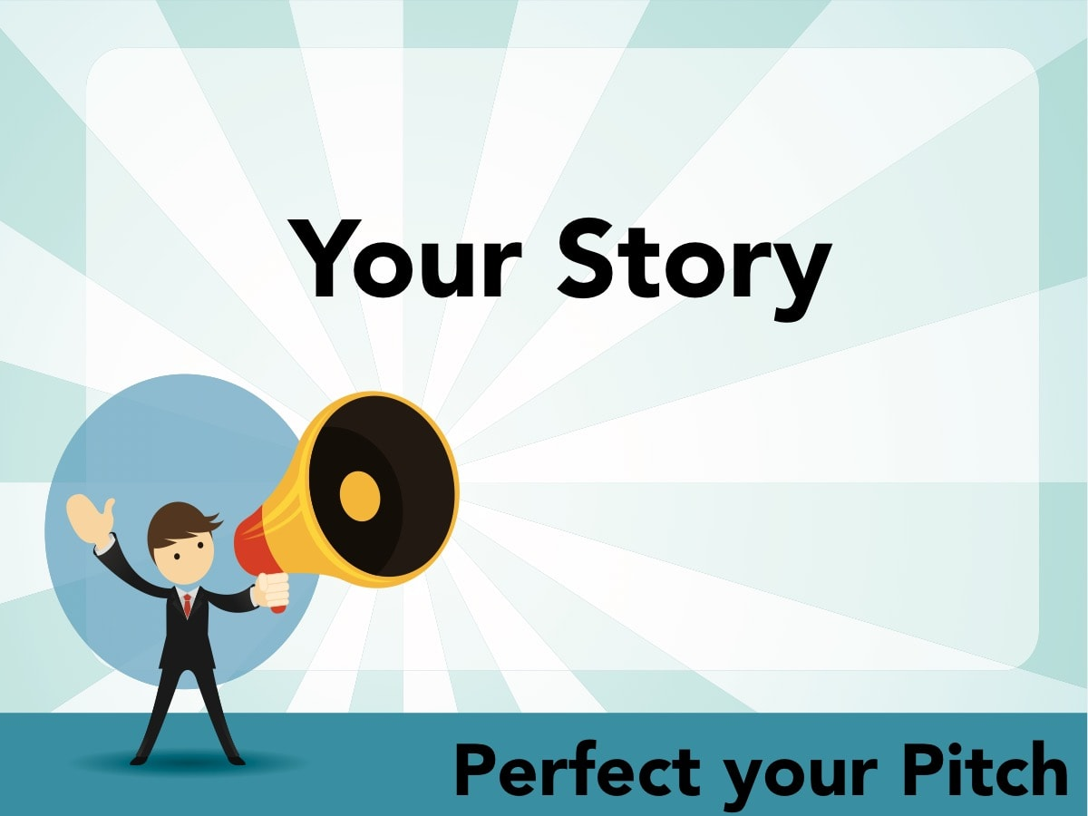 Perfect your Pitch - Your Story